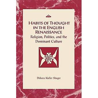 Vaner af tanke i engelsk renæssance Religion politik og dominerende kultur ved Shuger & Debora Kuller