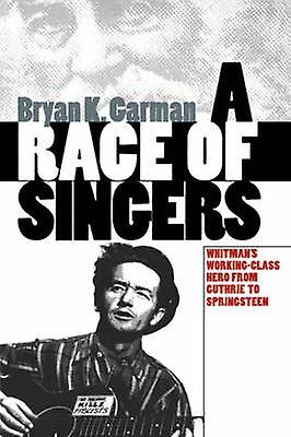 A Race of Singers Whithommes WorkingClass Hero from Guthrie to Springsteen by Garhomme & Bryan K.