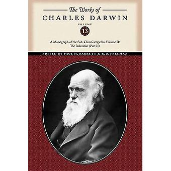 The Works of Charles Darwin Volume 13 A Monograph of the SubClass Cirripedia Volume II The Balanidae Part Two by Darwin & Charles