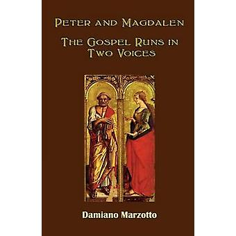 Peter and Magdalen The Gospel Runs in Two Voices by Marzotto & Damiano