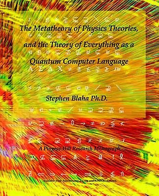 The Metatheory of Physics Theories and the Theory of Everything as a Quantum Computer Language by Blaha & Stephen