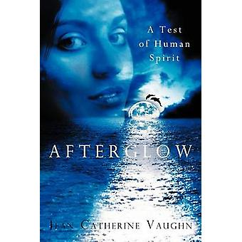 Afterglow A Test of Human Spirit by Vaughn & Jean Catherine
