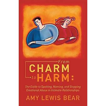 From Charm to Harm The Guide to Spotting Naming and Stopping Emotional Abuse in Intimate Relationships by Bear & Amy Lewis