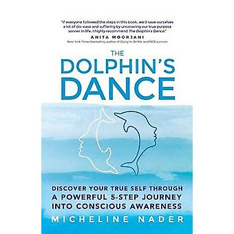 The Dolphins Dance Discover your true self through a powerful 5 step journey into conscious awareness by Nader & Micheline
