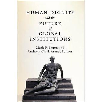 Mänsklig värdighet och framtidens globala institutioner av Lagon & Mark P.