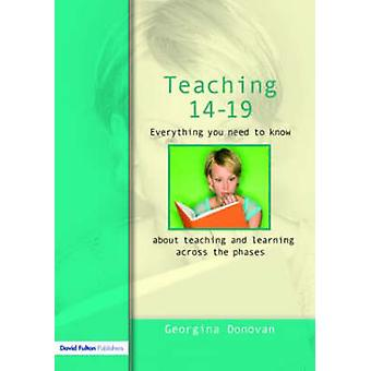 Teaching 1419 Everything You Need to Know....about Learning and Teaching Across the Phases by Donovan & Georgina