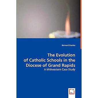 The Evolution of Catholic Schools in the Diocese of Grand Rapids by Stanko & Bernard