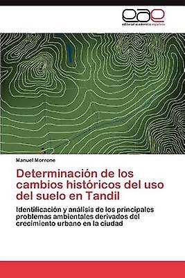 Determinacion de Los Cambios Historicos del USO del Suelo En Tandil by Morrone & Manuel
