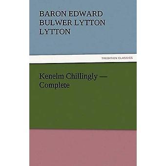 Kenelm Chillingly  Complete by Lytton & Baron Edward Bulwer Lytton