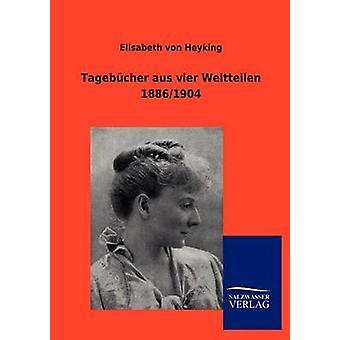 Tagebcher aus vier Weltteilen 18861904 by von Heyking & Elisabeth