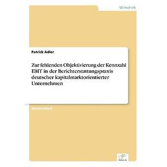 Fehlenden zur Objektivierung der Kennzahl EBIT dans der Berichterstattungspraxis deutscher kapitalmarktorientierter Unternehmen par Adler & Patrick