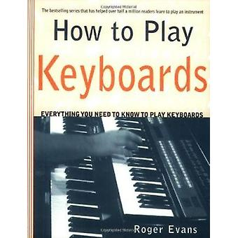How to Play Keyboards by Roger Evans - 9780312287078 Book