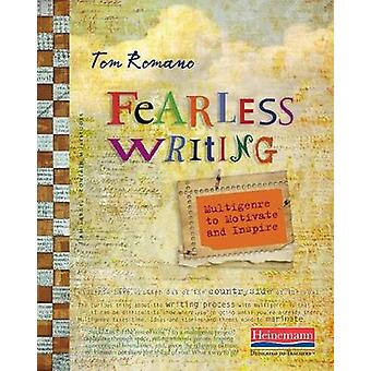 Fearless Writing - Multigenre to Motivate and Inspire by Tom Romano -