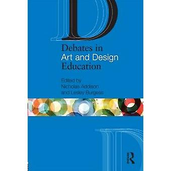 Debates in Art and Design Education by Nicholas Addison - Lesley Burg