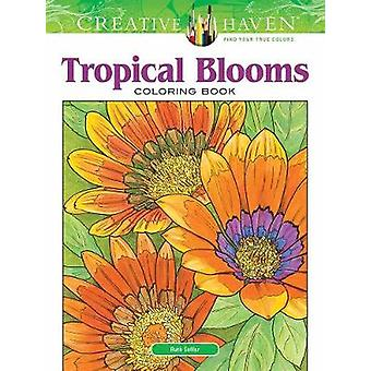 Creative Haven Tropical Blooms Coloring Book by Ruth Soffer - 9780486
