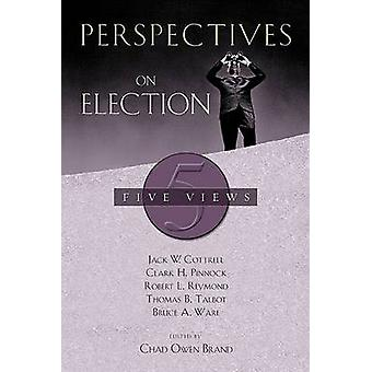 Perspectives on Election - Five Views by Jack W Cottrell - Clark H Pin