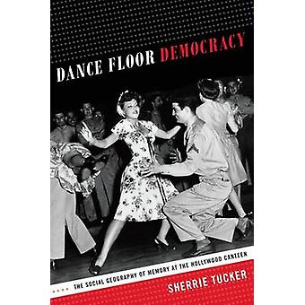 Dance Floor Democracy - The Social Geography of Memory at the Hollywoo