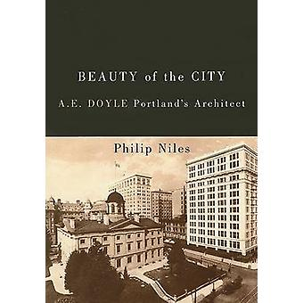 Beauty of the City - A E. Doyle - Portland's Architect by Philip Niles