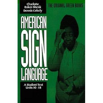 American Sign Language - Student Text - Units 10-18 (New edition) by De