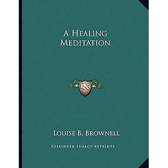 A Healing Meditation by Louise B Brownell - 9781163008393 Book