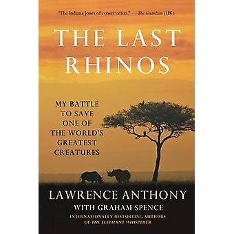 The Last Rhinos - My Battle to Save One of the World's Greatest Creatu