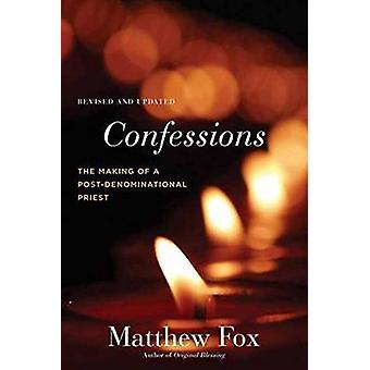 Confessions - The Making of a Postdenominational Priest by Matthew Fox