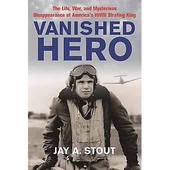 Vanished Hero - The Life - War and Mysterious Disappearance of America