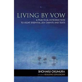 Living by Vow - a Practical Introduction to Eight Essential Zen Chants