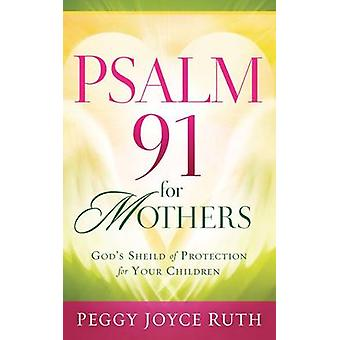 Psalm 91 for Mothers by Peggy Joyce Ruth - Angelia Ruth Schum - 97816