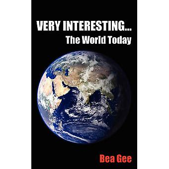 Very Interesting... The World Today by Gee & Bea