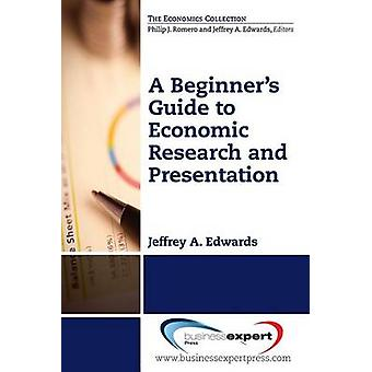 A Beginners Guide to Economic Research and Presentation by Edwards & Jeffrey a.