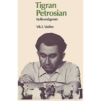 Tigran Petrosian His Life and Games by Vasiliev & Vik