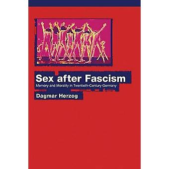 Sex After Fascism - Memory and Morality in Twentieth-Century Germany b
