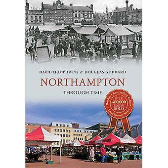 Northampton Through Time by David Humphreys - Douglas Goddard - Steph