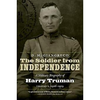 The Soldier from Independence - A Military Biography of Harry Truman -