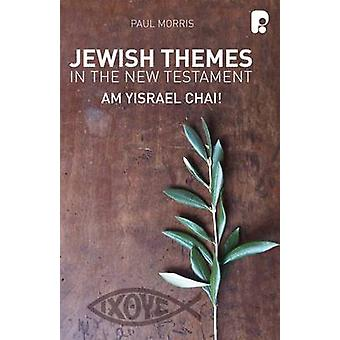 Jewish Themes in the New Testament - Yam Yisrael Chai! by Paul Morris