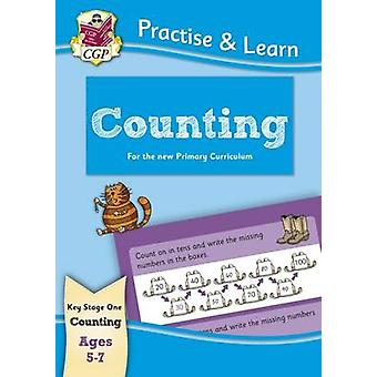 New Curriculum Practise & Learn - Counting for Ages 5-7 by CGP Books -