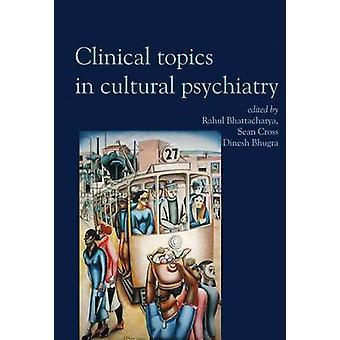 Clinical Topics in Cultural Psychiatry by Rahul Bhattacharya - Sean C