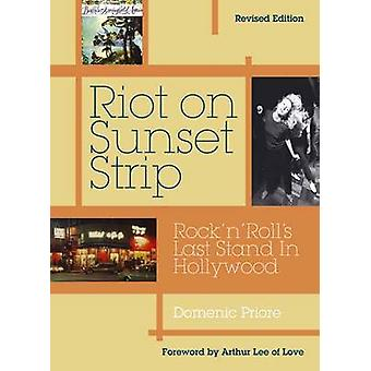 Riot on Sunset Strip - Rock 'n' Roll's Last Stand in Hollywood by Dome