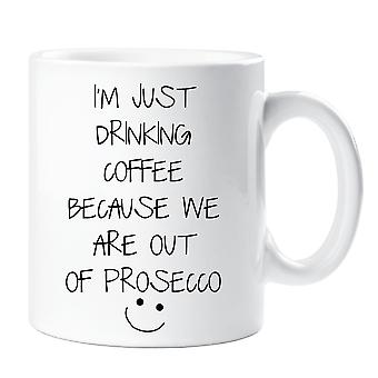I'm Just Drinking Coffee Because We're Out Of Prosecco Mug