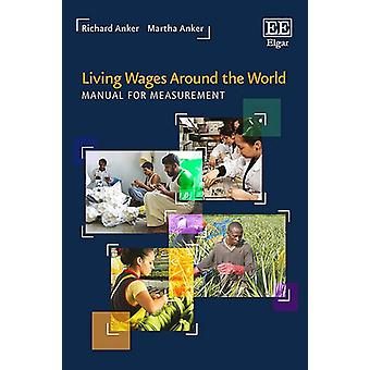 Living Wages Around the World - Manual for Measurement by Richard Anke
