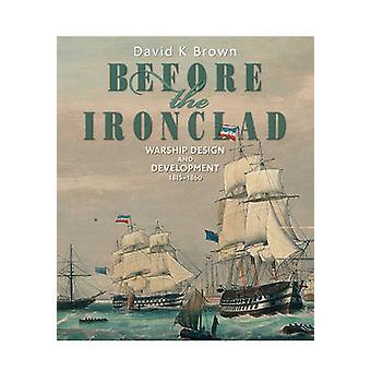 Bevor die Ironclad - Kriegsschiff-Design und Entwicklung 1815-1860 von D.