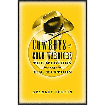 Cowboys as Cold Warriors - The Western and U.S. History by Stanley Cor