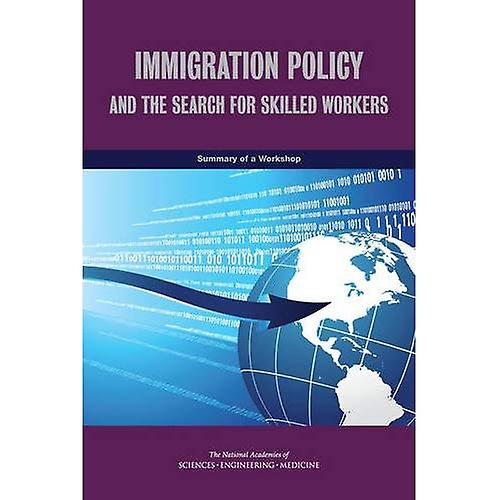 Immigration Policy and the Search for Skilled Workers  Summary of a Workshop