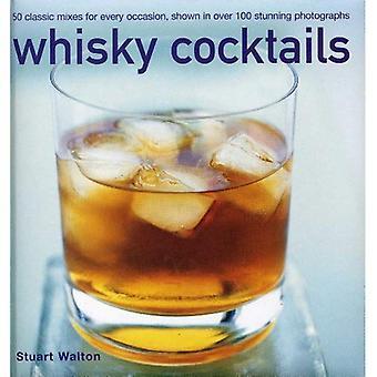 Whisky-Cocktails: 50 klassischen Mix-Rezepte für jeden Anlass, in über 100 atemberaubenden Fotografien gezeigt