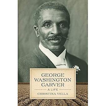 George Washington Carver: Een leven (zuidelijke biografie)