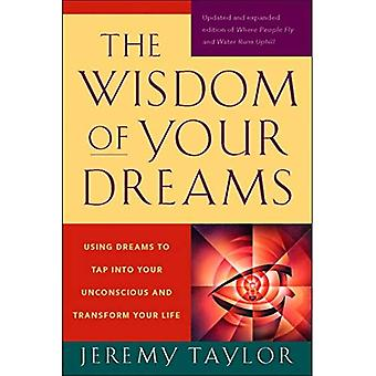 Wisdom of Your Dreams: Using Dreams to Tap Into Your Unconscious and Transform Your Life