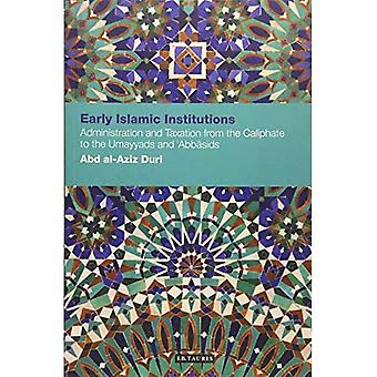 Early Islamic Institutions: Administration and Taxation from the Caliphate to the Umayyads and Abbasids