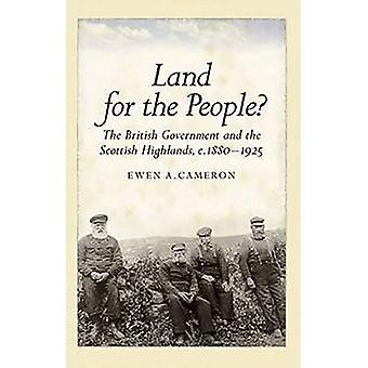 Land for the People?: The British Government and the Scottish Highlands 1880-1925