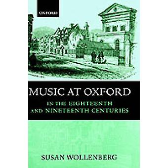 Music at Oxford in the Eighteenth and Nineteenth Centuries by Wollenberg & Susan